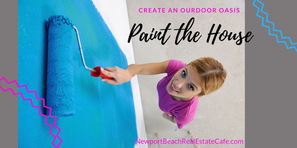 paint the home and create an outdoor oasis
