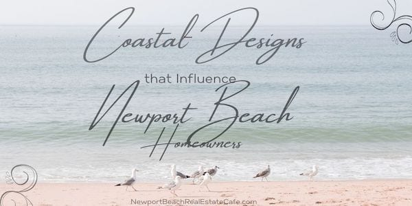 Coastal Designs that Influence Newport Beach Homeowners